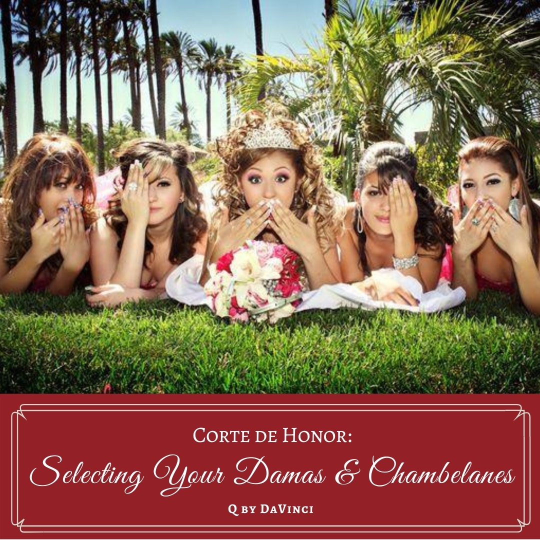 Corte de Honor: Selecting Your Damas and Chambelanes