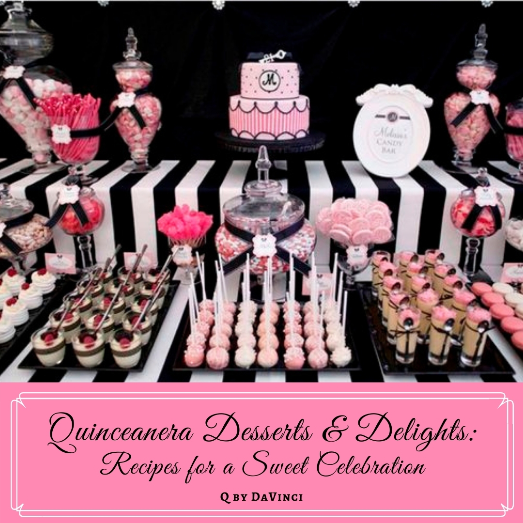 Quinceanera Desserts & Delights: Your Recipe for a Sweet Celebration