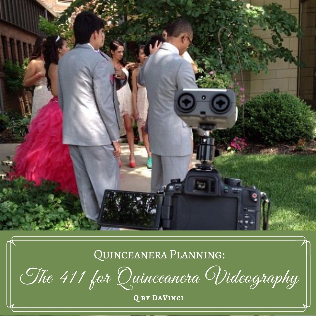 The 411 for Quinceanera Videography